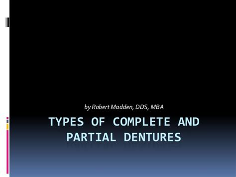 What Are The Types Of Mba by Types Of Complete And Partial Dentures By Robert Madden