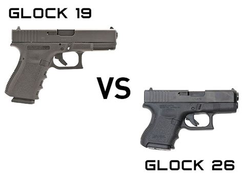 glock 17 vs glock 19 vs glock 26 glock 19 vs glock 26 which is better for concealed carry