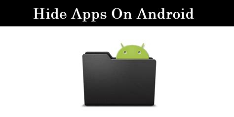 how to hide apps on android how to hide apps on android without root 2018 safe tricks