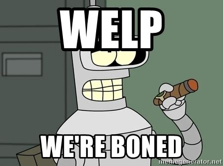 Bender Meme - welp we re boned typical bender meme generator