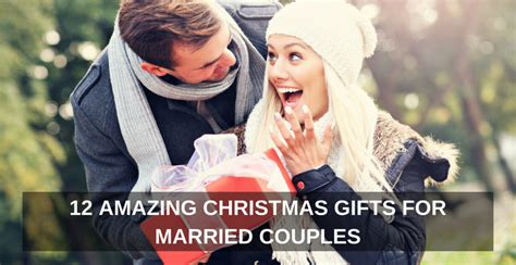 amazing couple christmas presenta 12 amazing gifts for married couples