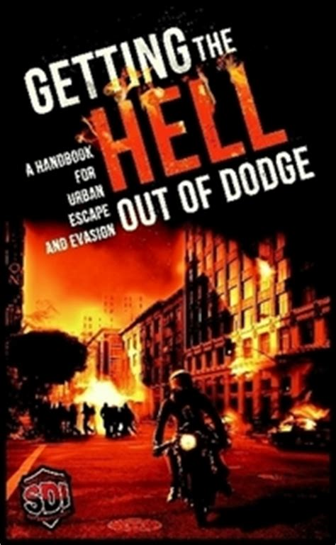 get the outta dodge getting the hell out of dodge a handbook for escape