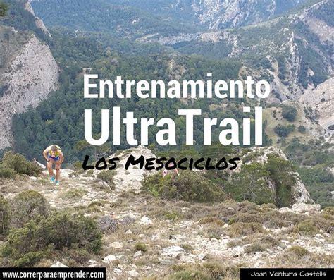entrenamiento para ultra trail 8498293278 entrenamiento ultratrail los mesociclos correr para emprender con joan ventura