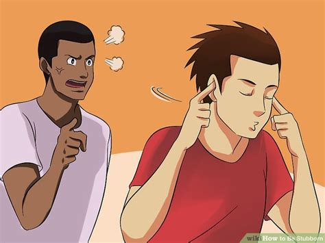 how do you a stubborn how to be stubborn 14 steps with pictures wikihow