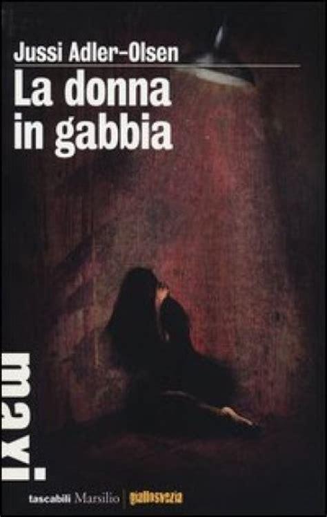 la donna in gabbia la donna in gabbia jussi adler libro mondadori