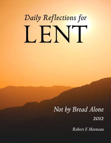 not by bread alone daily reflections for lent 2018 books not by bread alone daily reflections for lent 2012 large