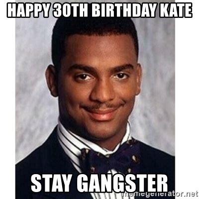 Happy 30th Birthday Meme - happy 30th birthday kate stay gangster carlton banks