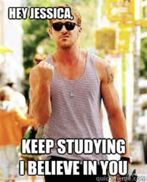 Ryan Gosling Studying Meme - hey jessica keep studying i believe in you ryan gosling