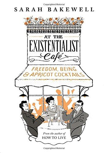 at the existentialist caf pdf at the existentialist caf 233 freedom being and apricot cocktails by sarah bakewell