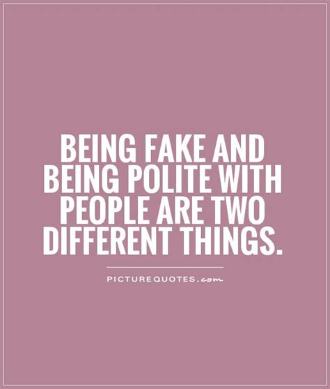 fake quotes being and being polite with are two different