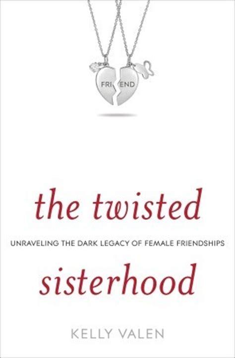 need to sisterhood books the twisted sisterhood unraveling the legacy of