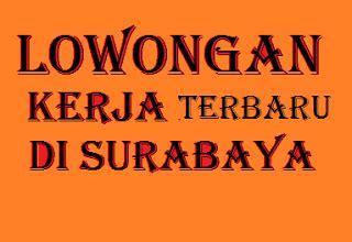 Lowongan Pekerjaan Surabaya lowongan kerja surabaya terbaru info lowongan kerja