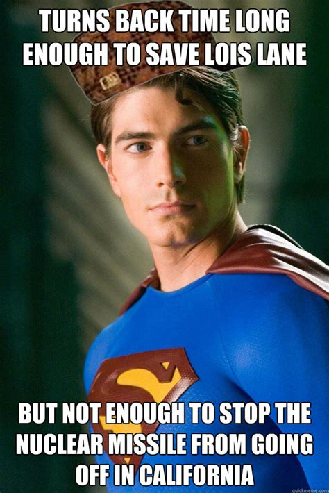 Funny Superman Memes - turns back time long enough to save lois lane but not