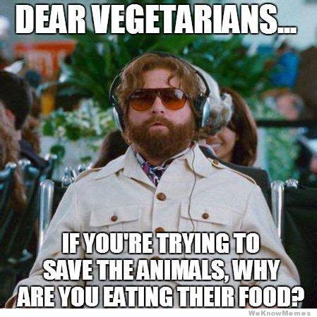 Memes Vegetarian - dear vegetarians weknowmemes