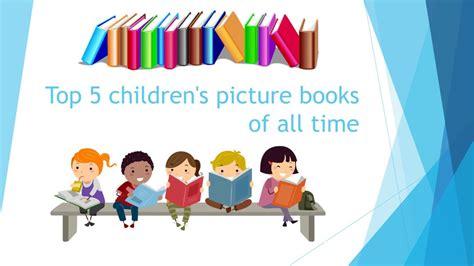 top childrens picture books top 5 children s picture books