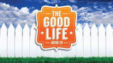 the good life the good life