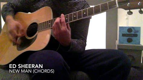ed sheeran new guitar ed sheeran new man guitar chords youtube