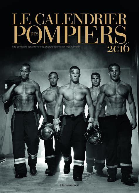 Calendrier Pompiers De Le Calendrier Des Pompiers 2016 La Vid 233 O Monsieur