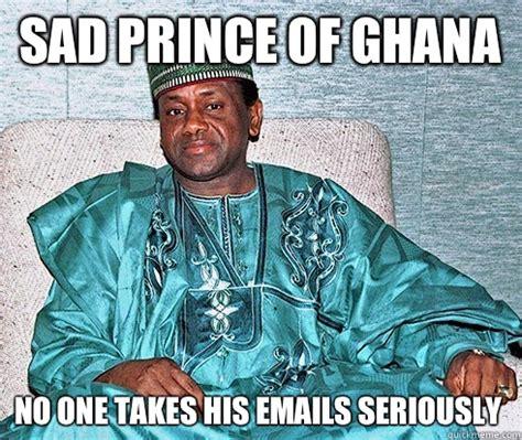Naija Memes - sad prince of ghana no one takes his emails seriously