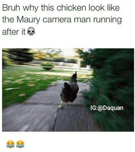 Chicken Running Meme - bruh why this chicken look like the maury camera man