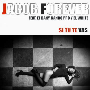 si te vas testo si tu te vas testo jacob forever feat el dany nando