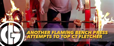 ct fletcher bench press workout another flaming bench press attempts to top ct fletcher