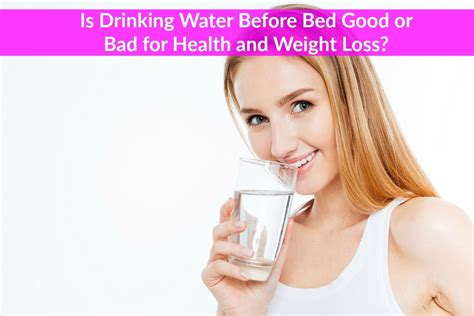 drinking water before bed is drinking water before bed good or bad for health and