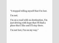 I'm not lost, I'm on my way. | Motivation | Pinterest ... I M Lost Quotes