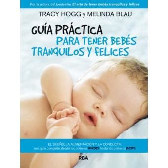 guaa practica para tener gu 237 a pr 225 ctica para tener beb 233 s tranquilos y felices tracy hogg melinda blau sinopsis y