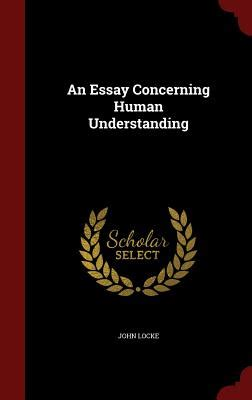 An Essay Concerning Human Understanding by An Essay Concerning Human Understanding Book By Locke 64 Available Editions Alibris Books