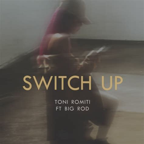 switch up ft big rod by toni romiti recommendations listen to
