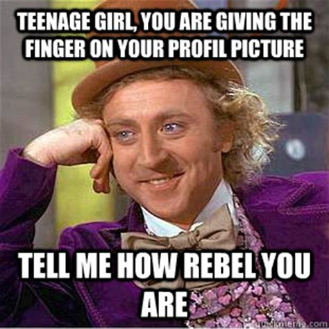 Teenage Girl Meme - teenage girl you are giving the finger on your profil