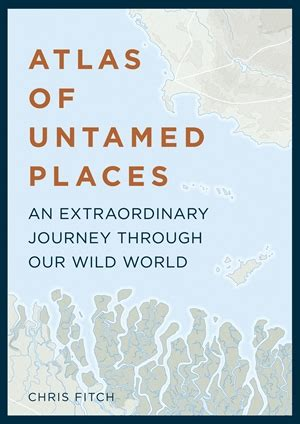 new book atlas of untamed places journey through wild world