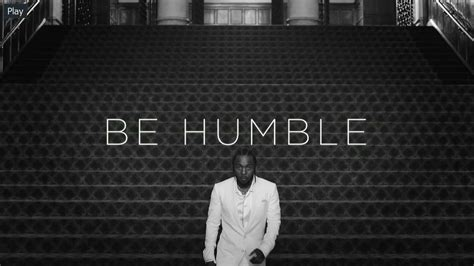 kendrick lamar be humble kendrick lamar s humble is the perfect theme song for