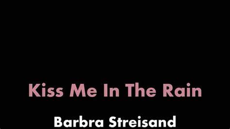 barbra streisand kiss me in the rain kiss me in the rain barbra streisand lyric video youtube
