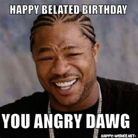 Happy Belated Birthday Meme - 20 funny belated birthday memes for people who always