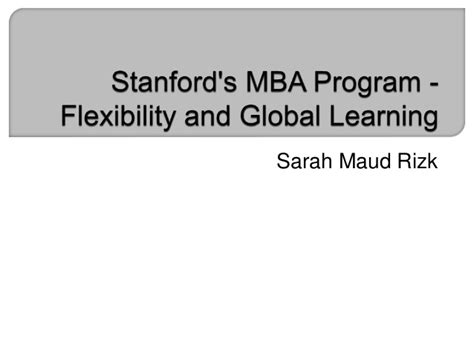 Stanford Mba Application Form by Stanford S Mba Program Flexibility And Global Learning