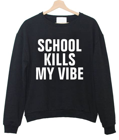 Sweater School Kills My Vibe Zalfa Clothing school kills my vibe sweatshirt