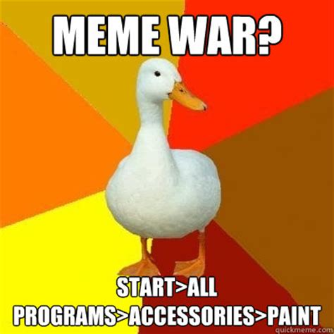 Meme Accessories - meme war start gt all programs gt accessories gt paint tech impaired duck quickmeme