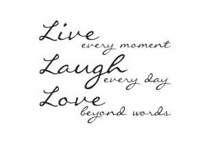 Live Love Laugh Quotes by Live Laugh Love A Life Lived In The Now Today Is