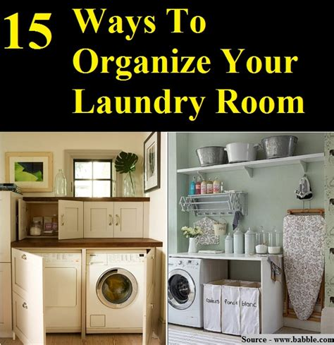 how to organize your home room by room 15 ways to organize your laundry room home and life tips
