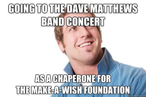 Dave Matthews Band Meme - misunderstood d bag memes quickmeme