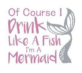 Stephen Joseph Tumblers Mermaid of course i drink like a fish i m a mermaid vinyl decal