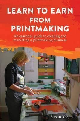 learn to earn from printmaking susan yeates 9781787192324