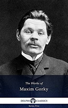 Pecundang Novel Bestseller Oleh Maxim Gorky delphi collected works of maxim gorky illustrated series five book 11 kindle edition by
