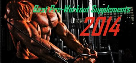 best pre workout 2014 10 best pre workout supplements for 2014 indian