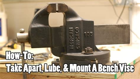 how to mount a bench vise how to take apart lube mount a bench vise youtube