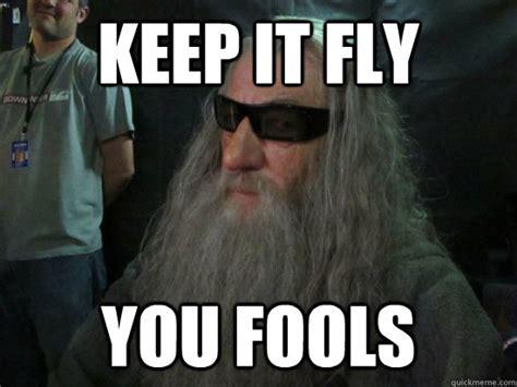 Gandalf Meme - fly you fools