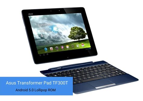 Tablet Asus Lollipop Asus Transformer Pad Tf300t Gets Android 5 0 Lollipop Rom The Android Soul