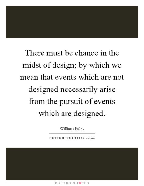design premise meaning there must be chance in the midst of design by which we